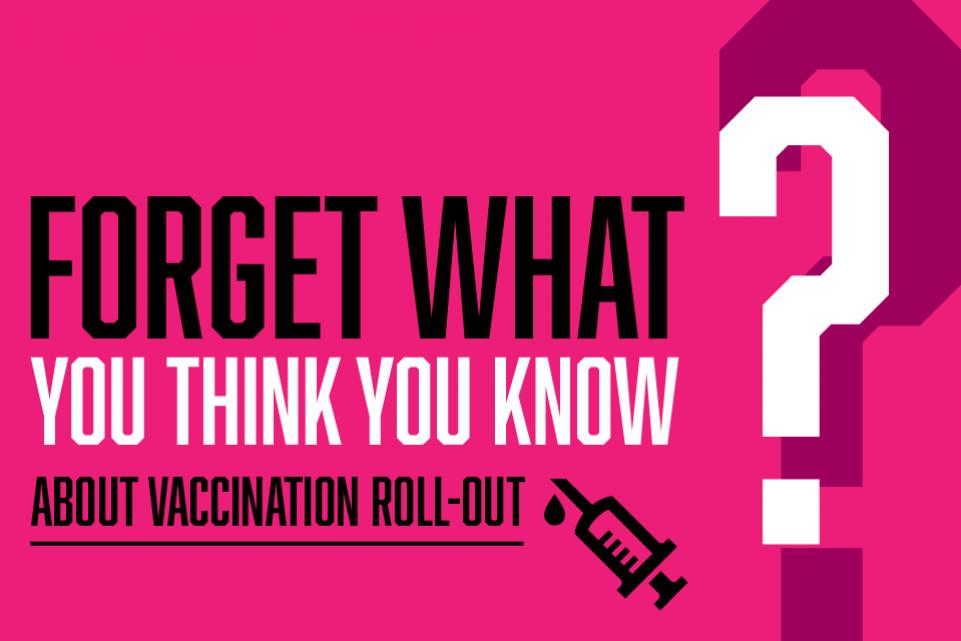 Forget What You Think You Know about the vaccine roll out