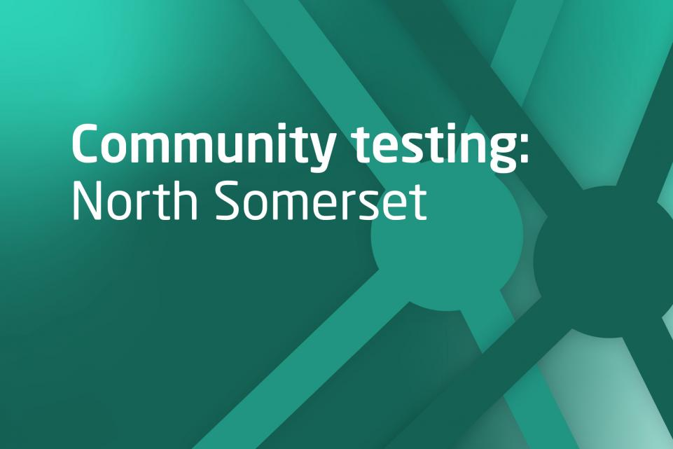 Decorative image with text community testing in North Somerset