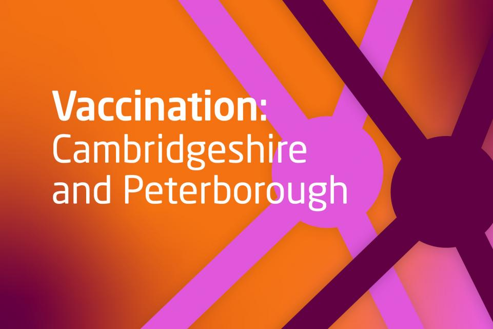 Decorative image with text vaccination: Cambridgeshire and Peterborough