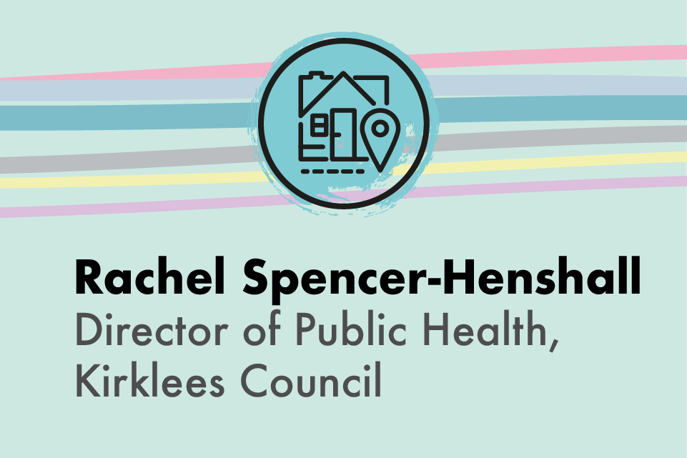 Rachel Spencer-Henshall, Director of Public Health, Kirklees Council.